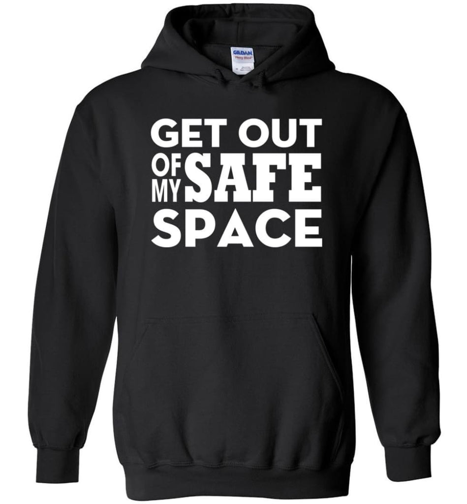 Get Out Of My Safe Space - Hoodie - Black / M