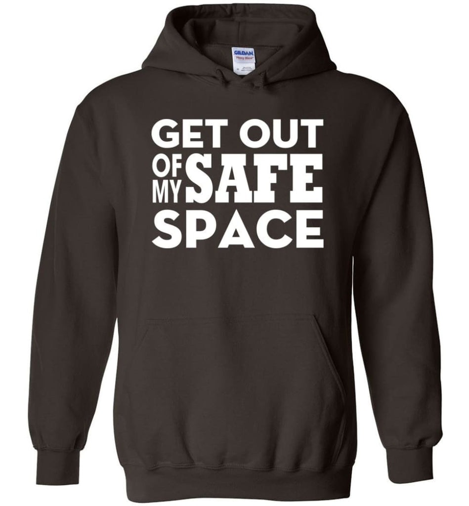 Get Out Of My Safe Space - Hoodie - Dark Chocolate / M