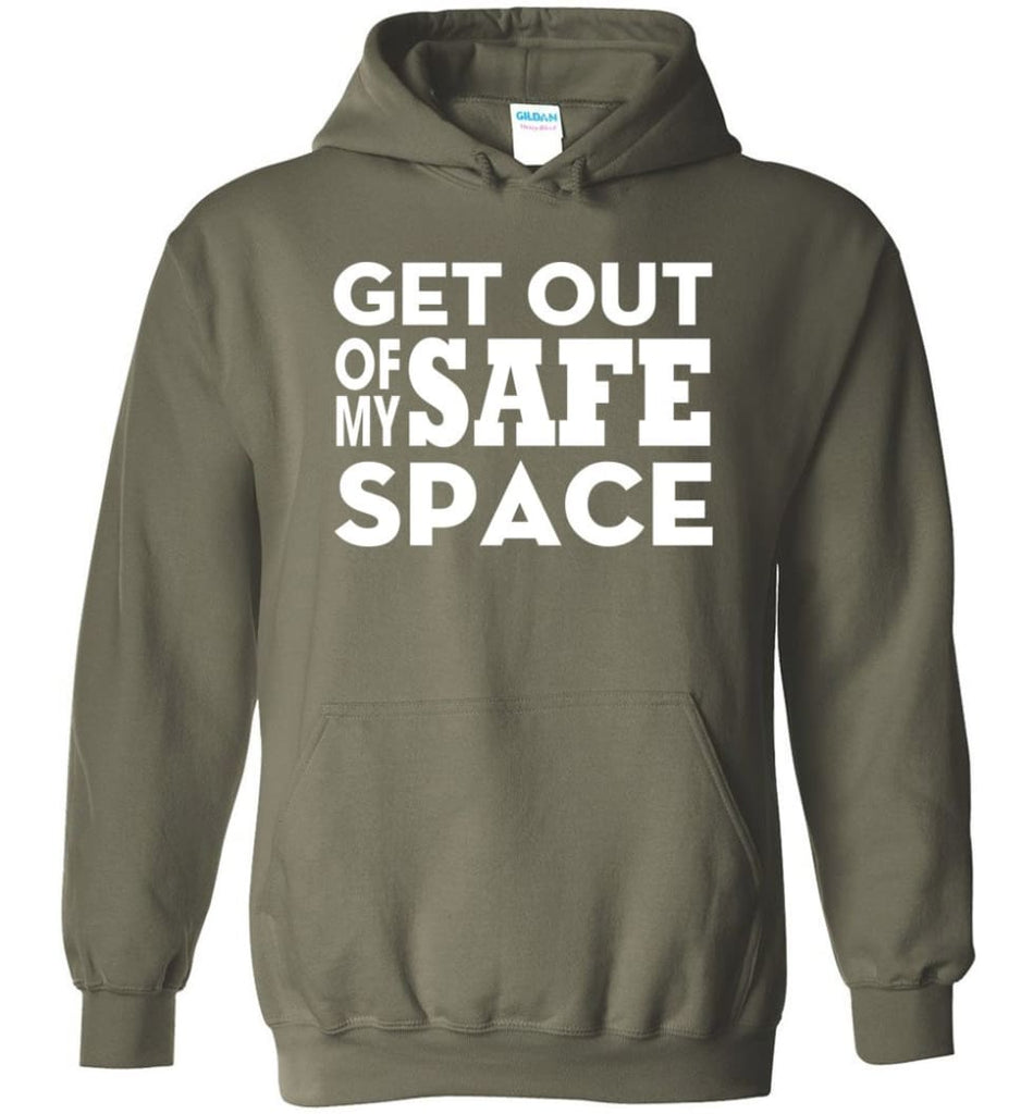 Get Out Of My Safe Space - Hoodie - Military Green / M