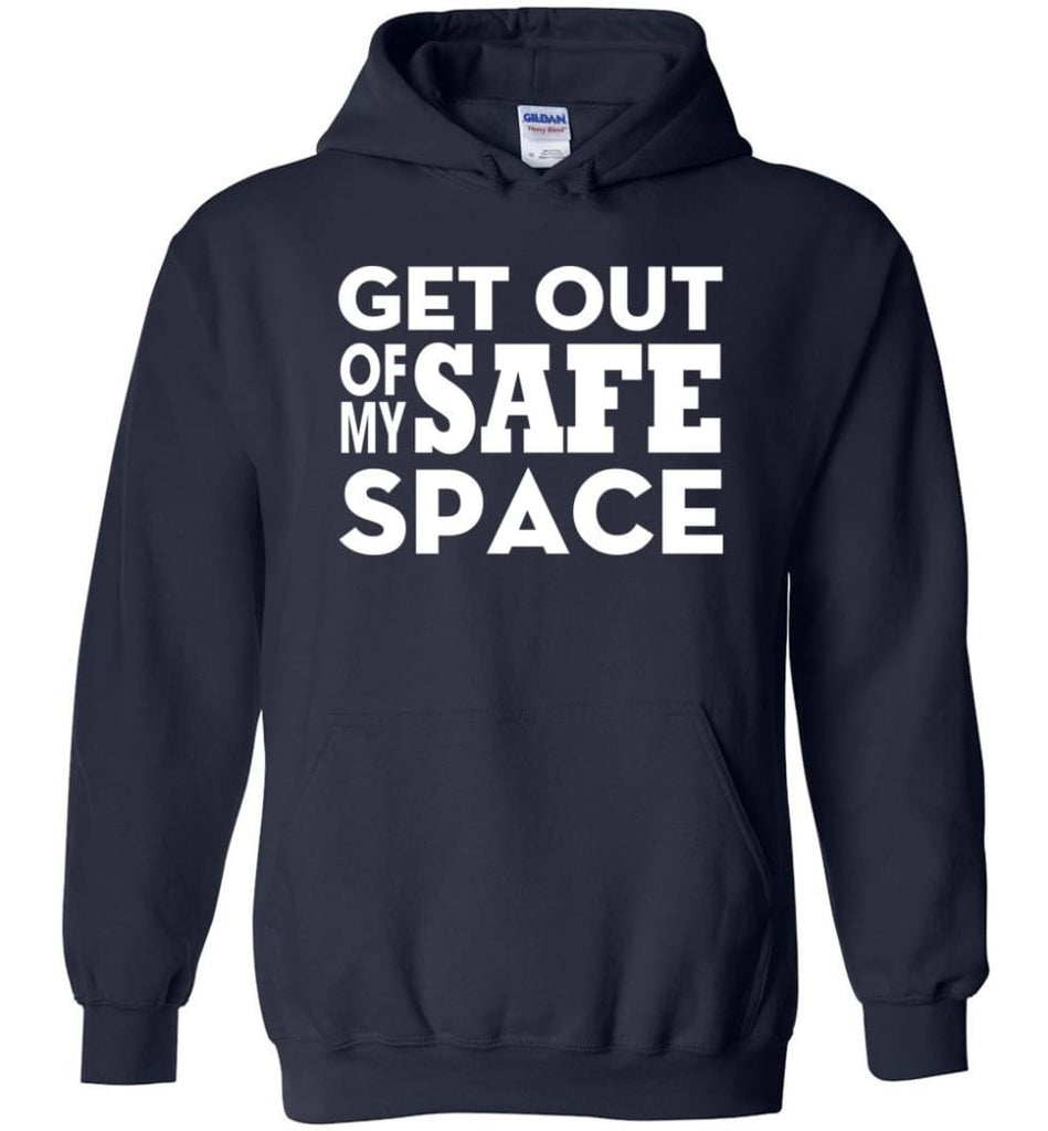 Get Out Of My Safe Space - Hoodie - Navy / M