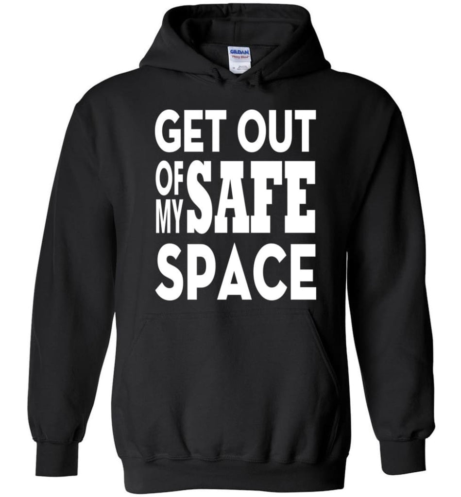Get Out Of My Safe Space Hoodie - Black / M