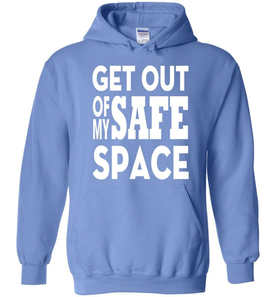 Get Out Of My Safe Space Hoodie - Carolina Blue / M