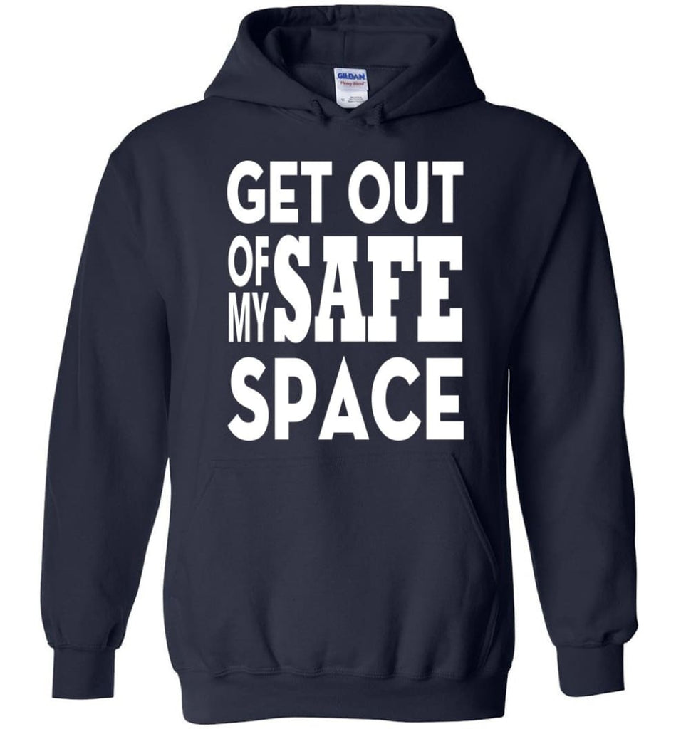 Get Out Of My Safe Space Hoodie - Navy / M