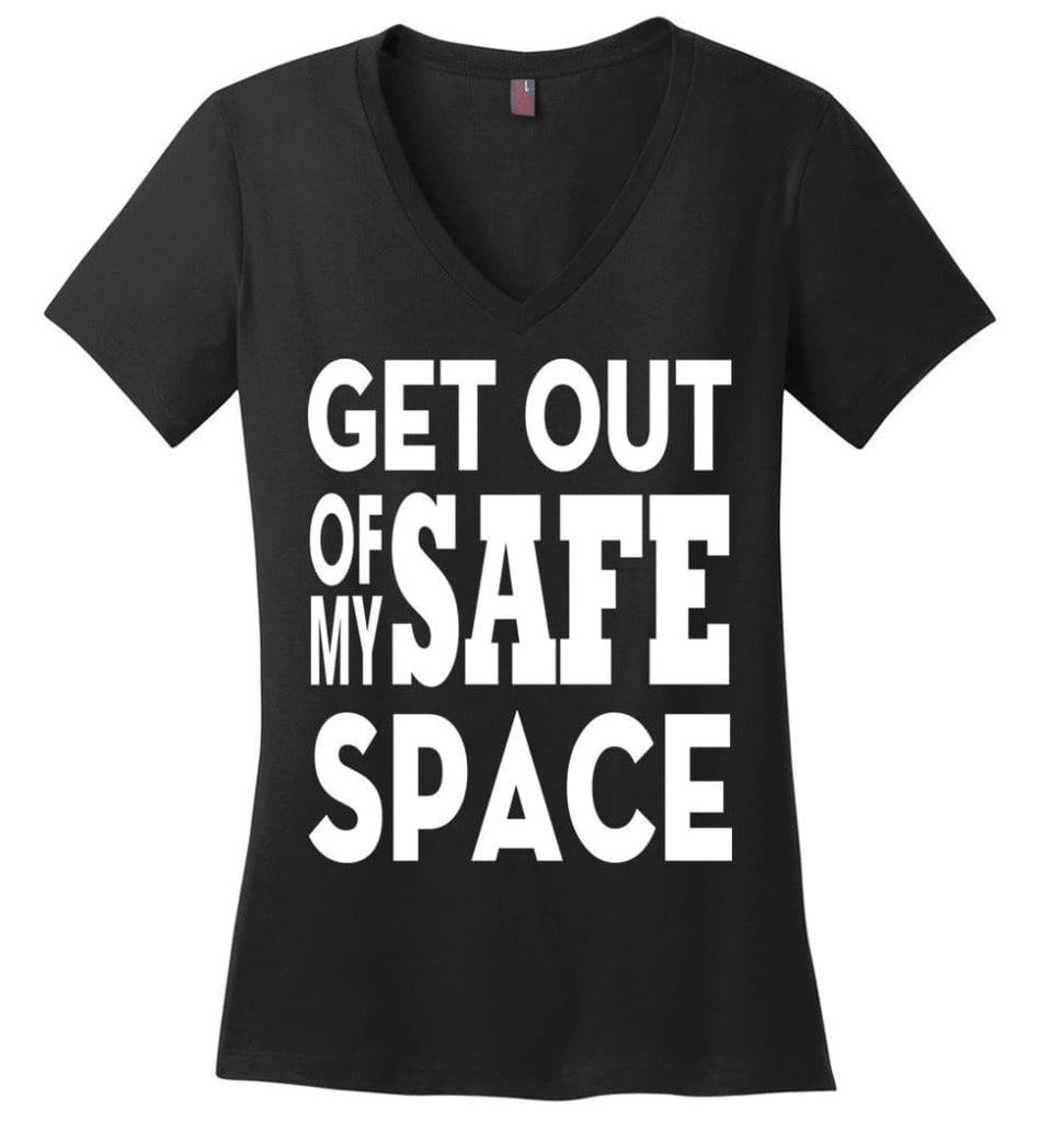 Get Out Of My Safe Space Ladies V-Neck - Black / M