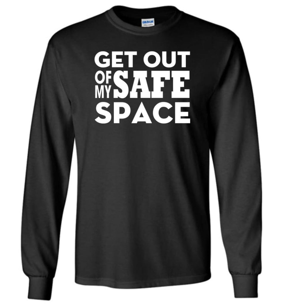 Get Out Of My Safe Space - Long Sleeve T-Shirt - Black / M