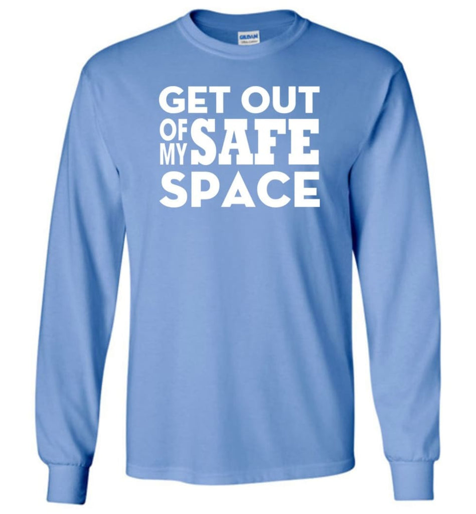 Get Out Of My Safe Space - Long Sleeve T-Shirt - Carolina Blue / M