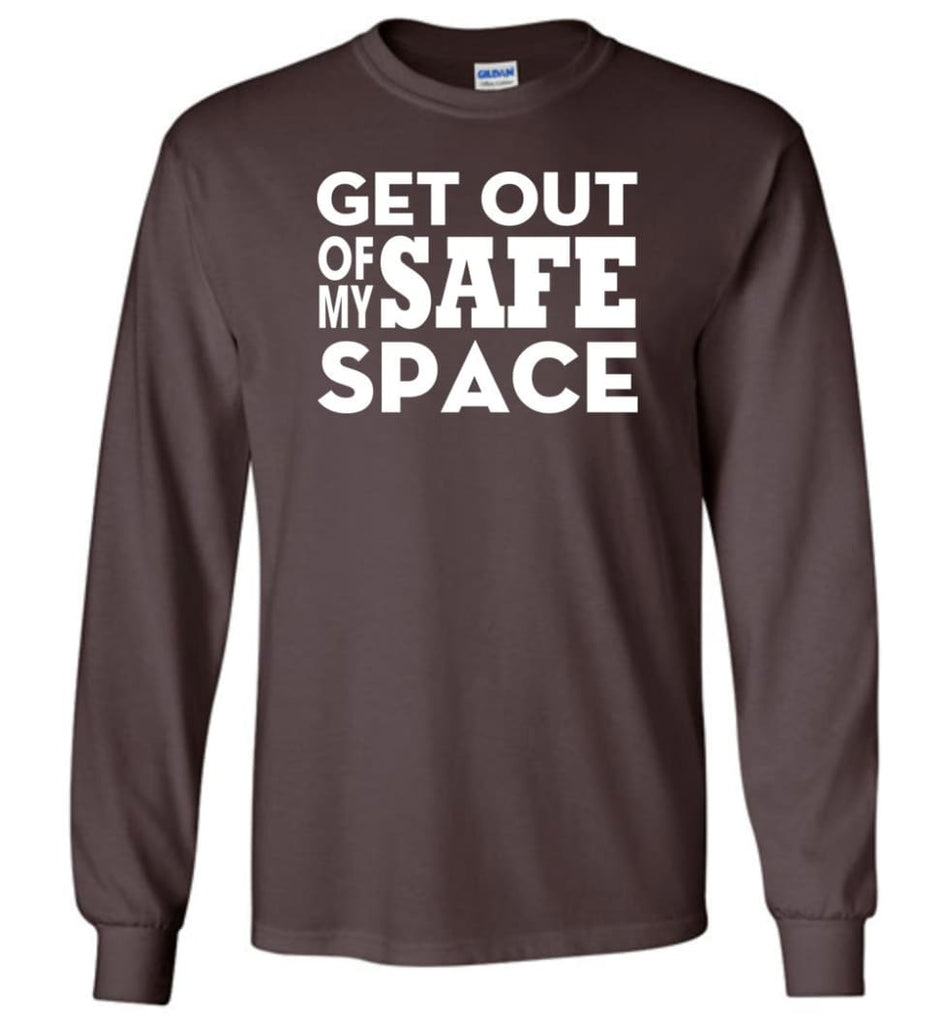 Get Out Of My Safe Space - Long Sleeve T-Shirt - Dark Chocolate / M