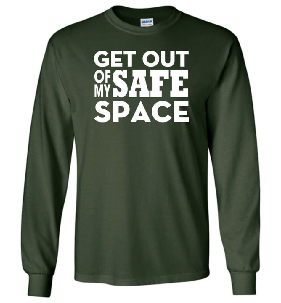 Get Out Of My Safe Space - Long Sleeve T-Shirt - Forest Green / M