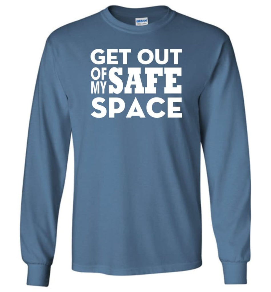 Get Out Of My Safe Space - Long Sleeve T-Shirt - Indigo Blue / M