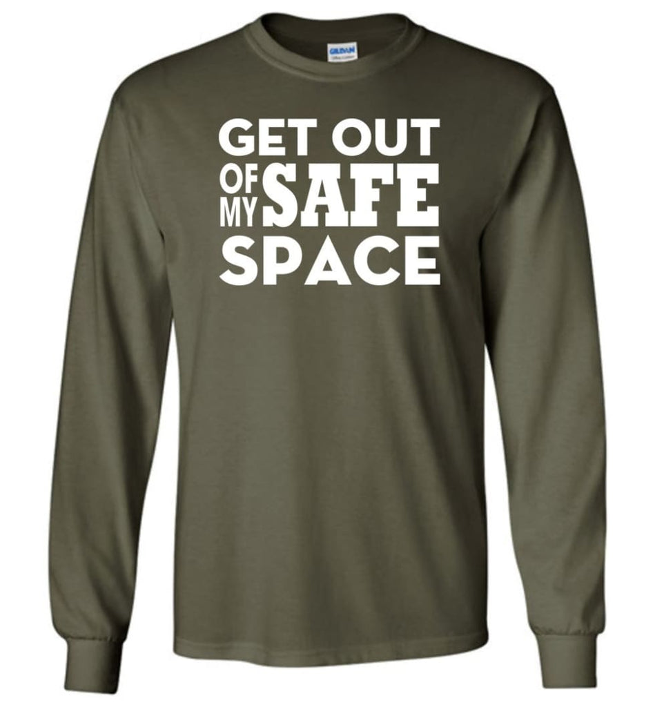 Get Out Of My Safe Space - Long Sleeve T-Shirt - Military Green / M