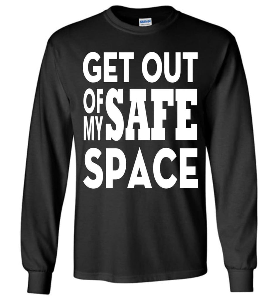 Get Out Of My Safe Space Long Sleeve T-Shirt - Black / M