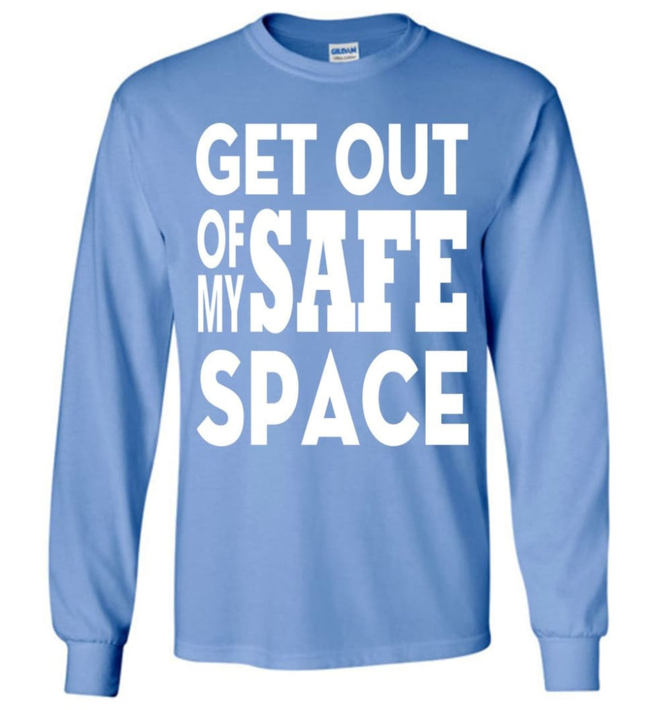Get Out Of My Safe Space Long Sleeve T-Shirt - Carolina Blue / M