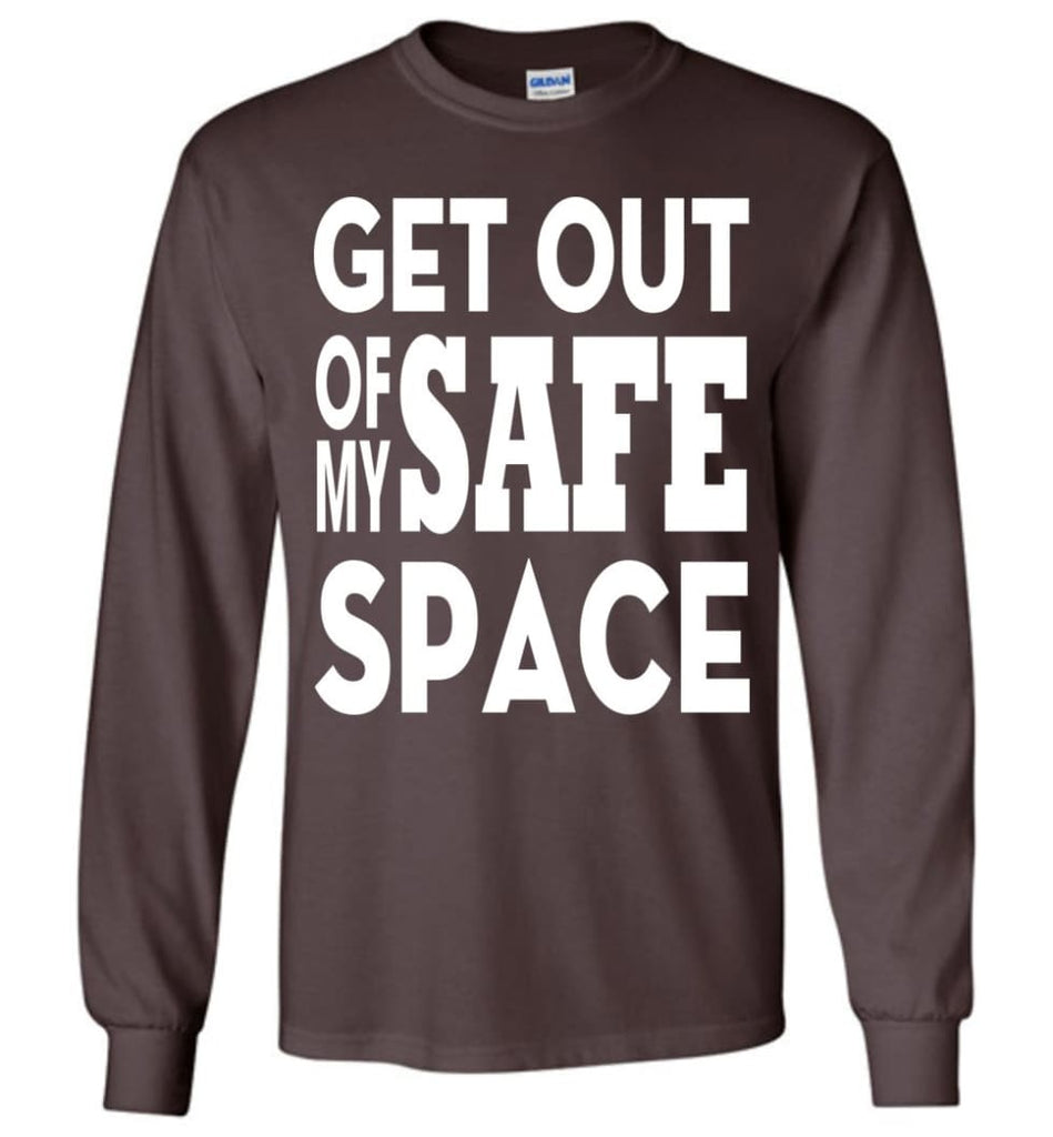 Get Out Of My Safe Space Long Sleeve T-Shirt - Dark Chocolate / M