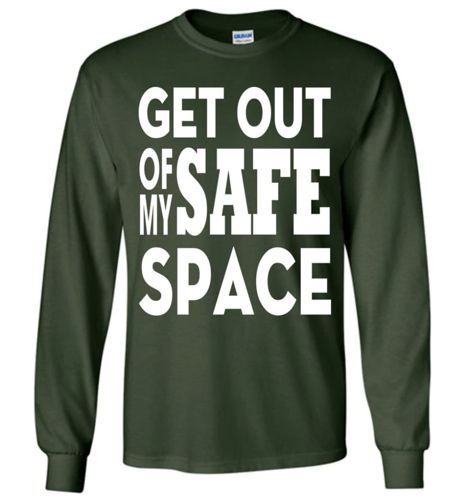 Get Out Of My Safe Space Long Sleeve T-Shirt - Forest Green / M