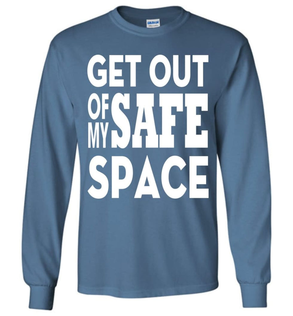 Get Out Of My Safe Space Long Sleeve T-Shirt - Indigo Blue / M
