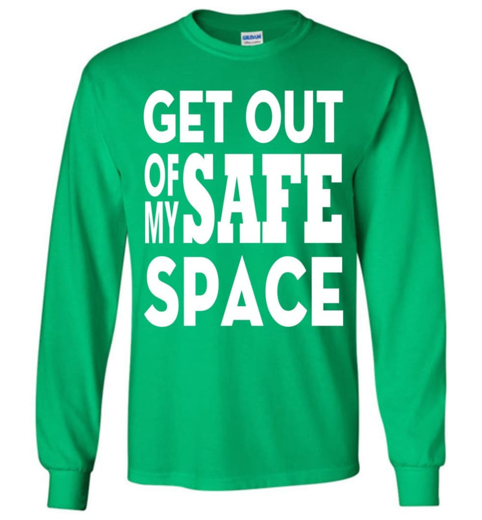 Get Out Of My Safe Space Long Sleeve T-Shirt - Irish Green / M