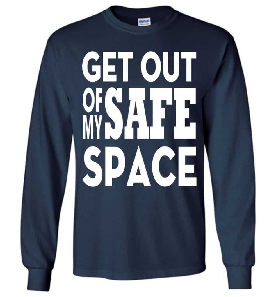 Get Out Of My Safe Space Long Sleeve T-Shirt - Navy / M