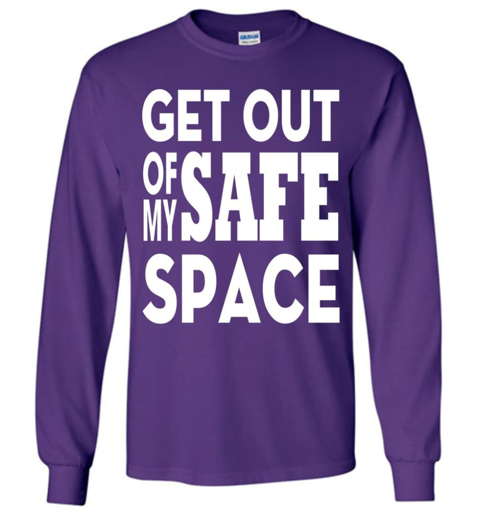 Get Out Of My Safe Space Long Sleeve T-Shirt - Purple / M