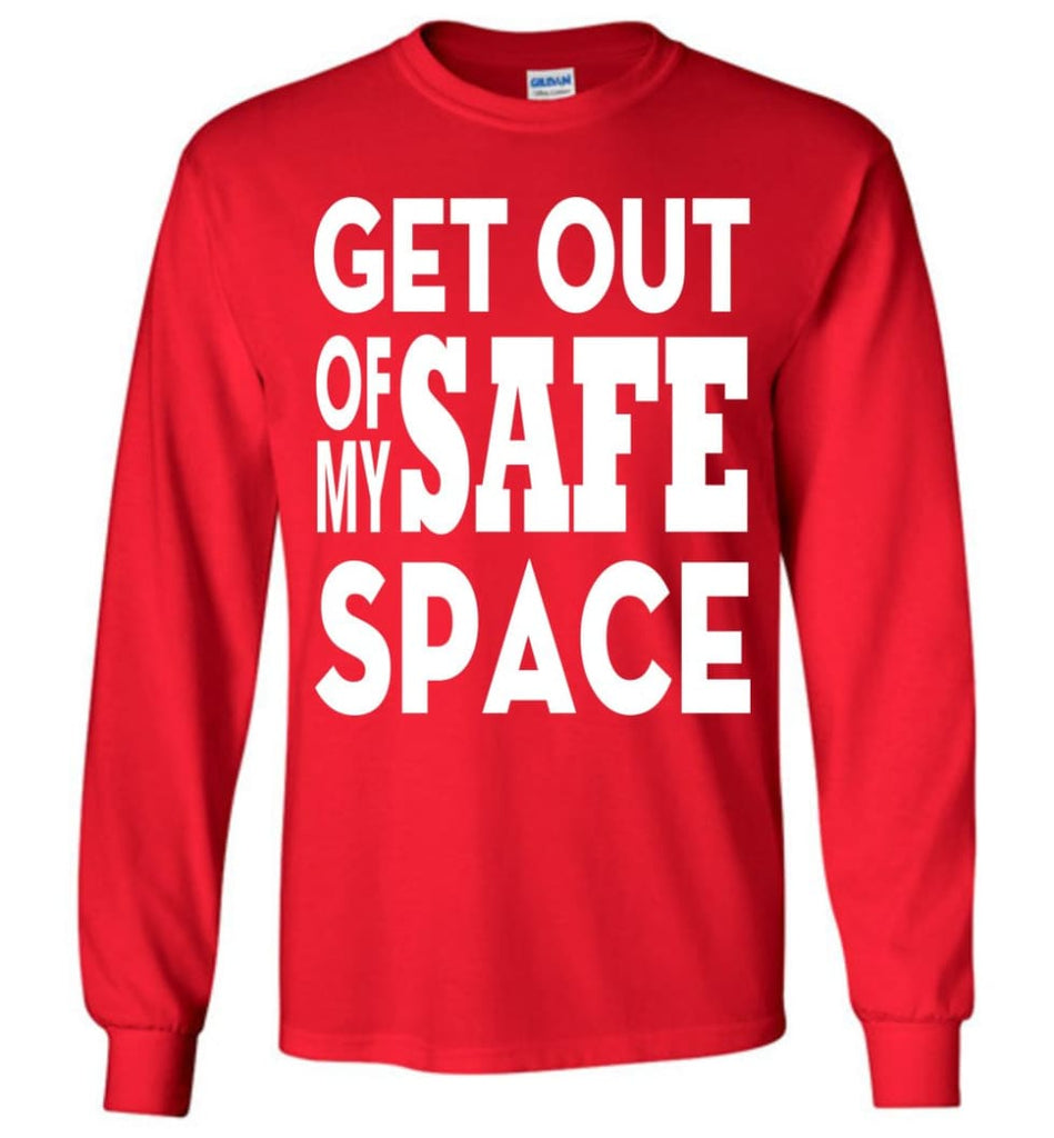 Get Out Of My Safe Space Long Sleeve T-Shirt - Red / M