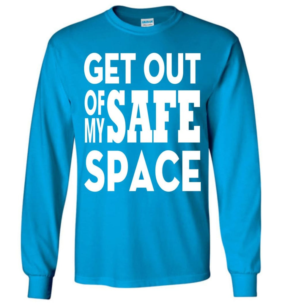 Get Out Of My Safe Space Long Sleeve T-Shirt - Sapphire / M