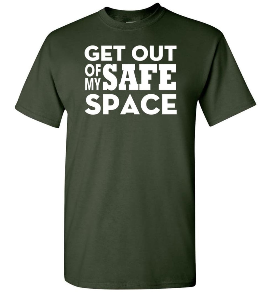 Get Out Of My Safe Space - Short Sleeve T-Shirt - Forest Green / S