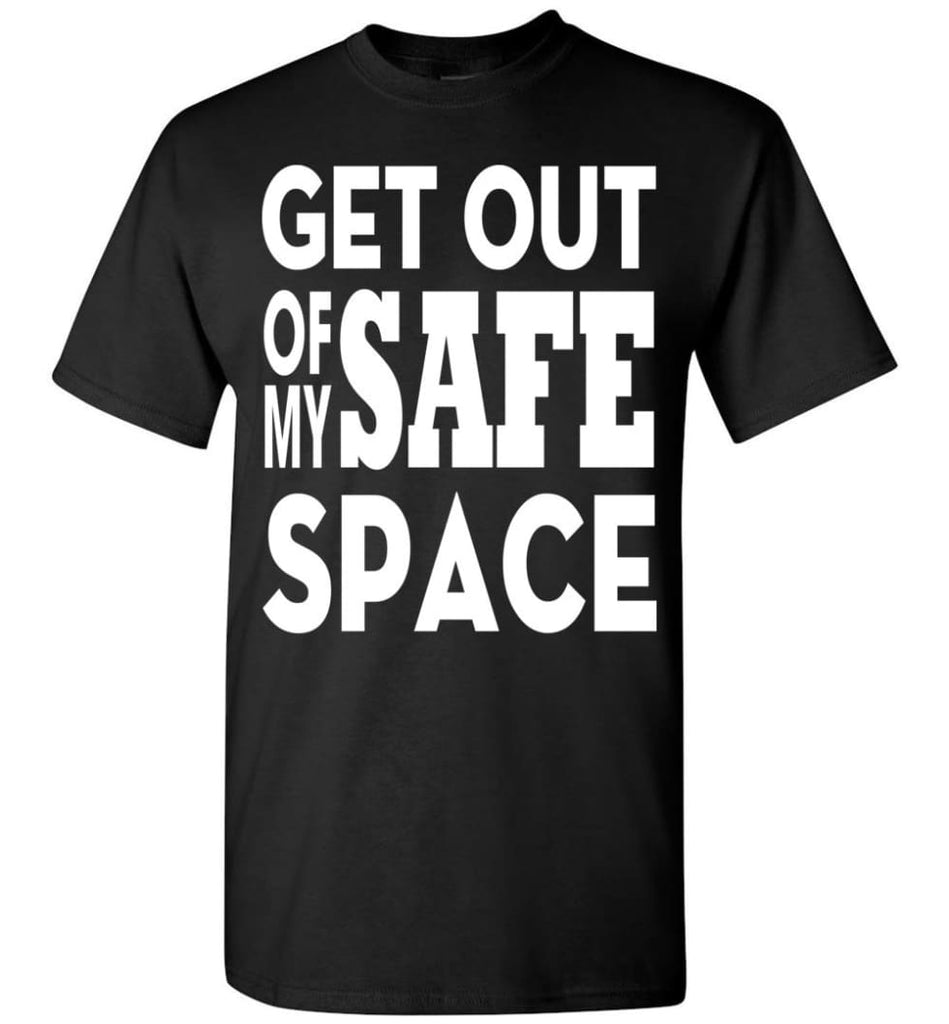 Get Out Of My Safe Space T-Shirt - Black / S