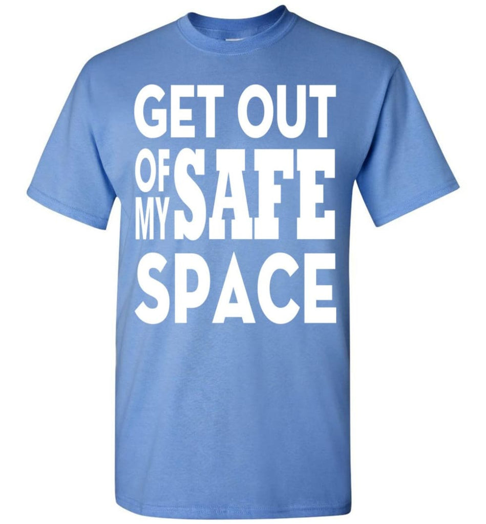 Get Out Of My Safe Space T-Shirt - Carolina Blue / S