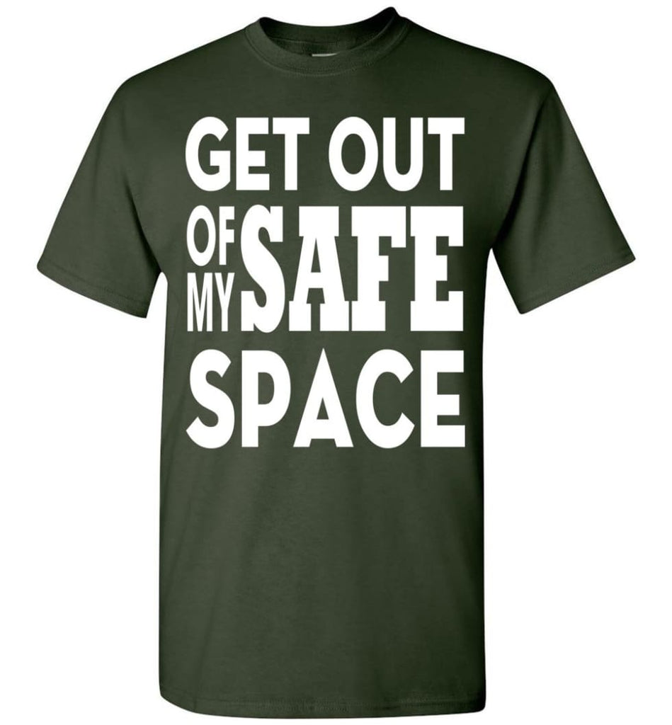 Get Out Of My Safe Space T-Shirt - Forest Green / S