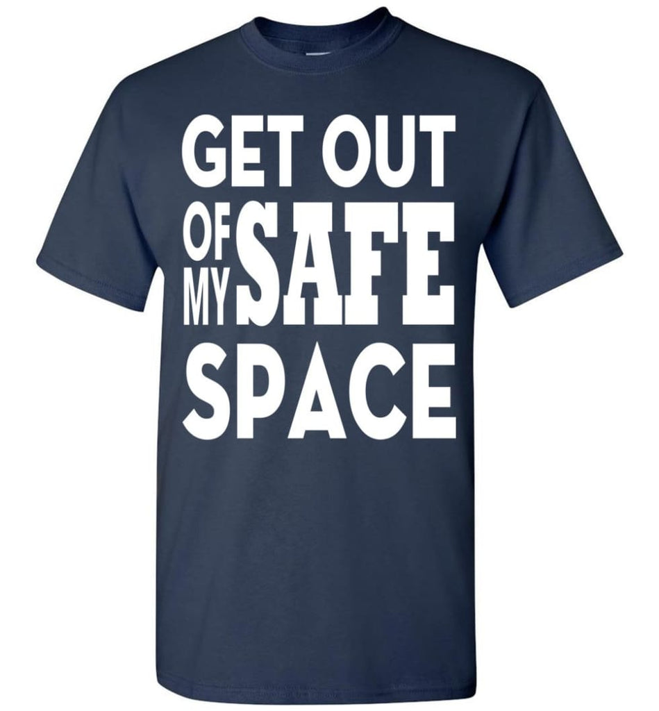 Get Out Of My Safe Space T-Shirt - Navy / S