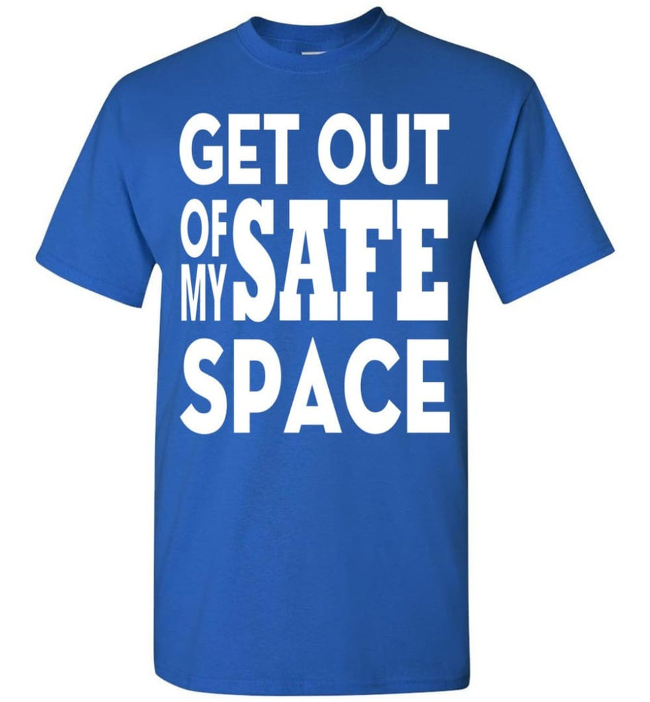 Get Out Of My Safe Space T-Shirt - Royal / S