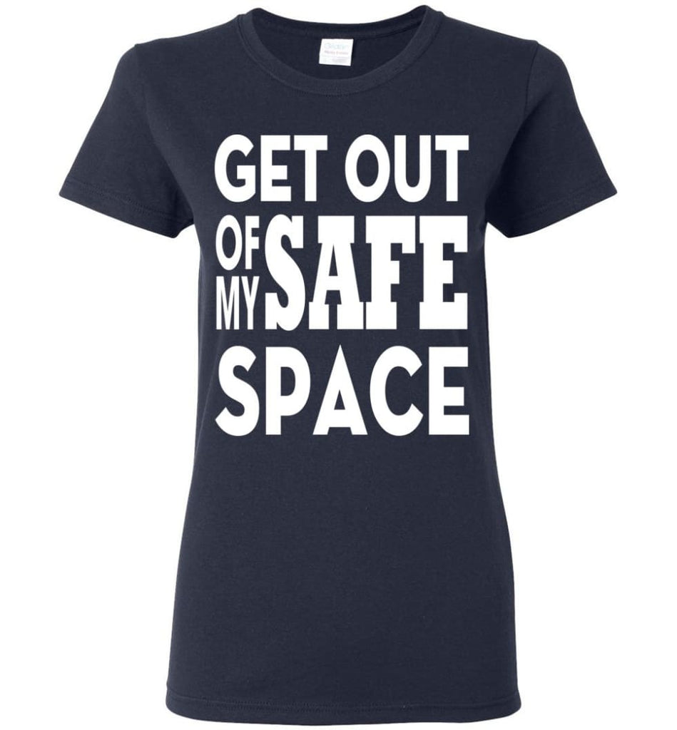 Get Out Of My Safe Space Women Tee - Navy / M