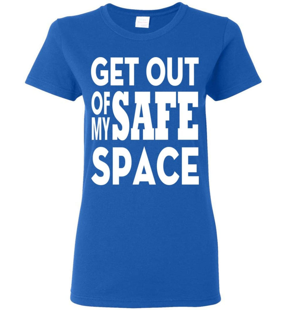 Get Out Of My Safe Space Women Tee - Royal / M