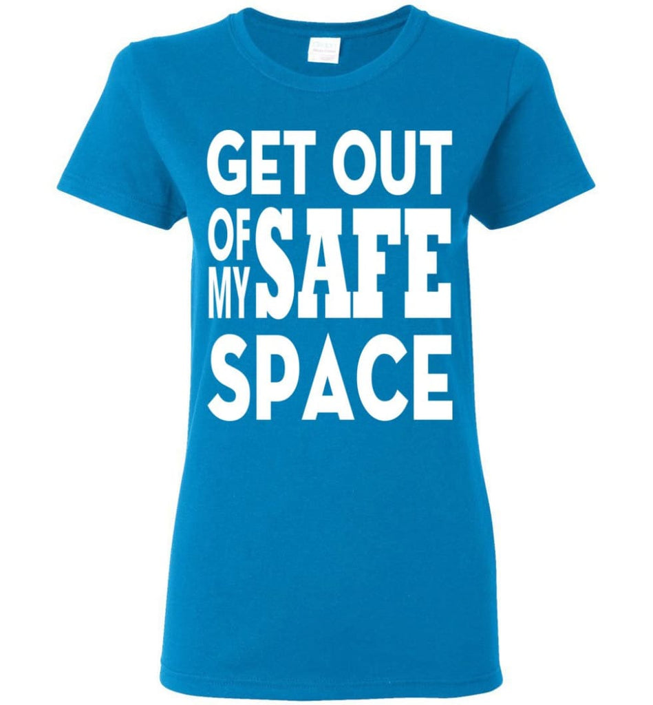 Get Out Of My Safe Space Women Tee - Sapphire / M