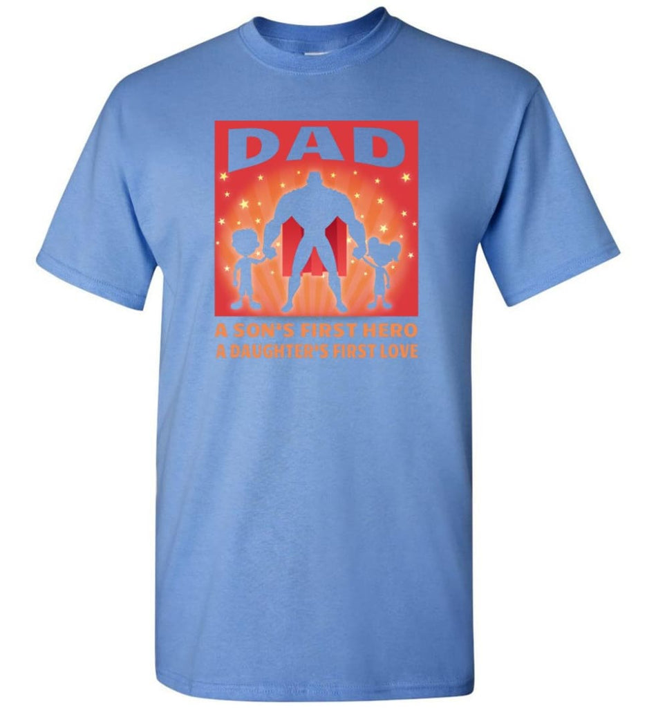 Gift for father dad sons first hero daughters first love - Short Sleeve T-Shirt - Carolina Blue / S