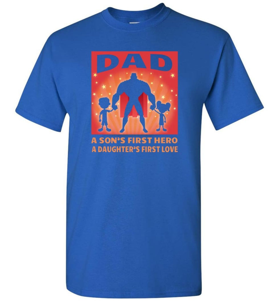Gift for father dad sons first hero daughters first love - Short Sleeve T-Shirt - Royal / S