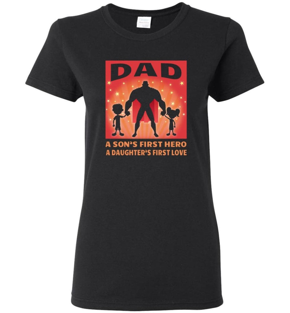 Gift for father dad sons first hero daughters first love Women Tee - Black / M