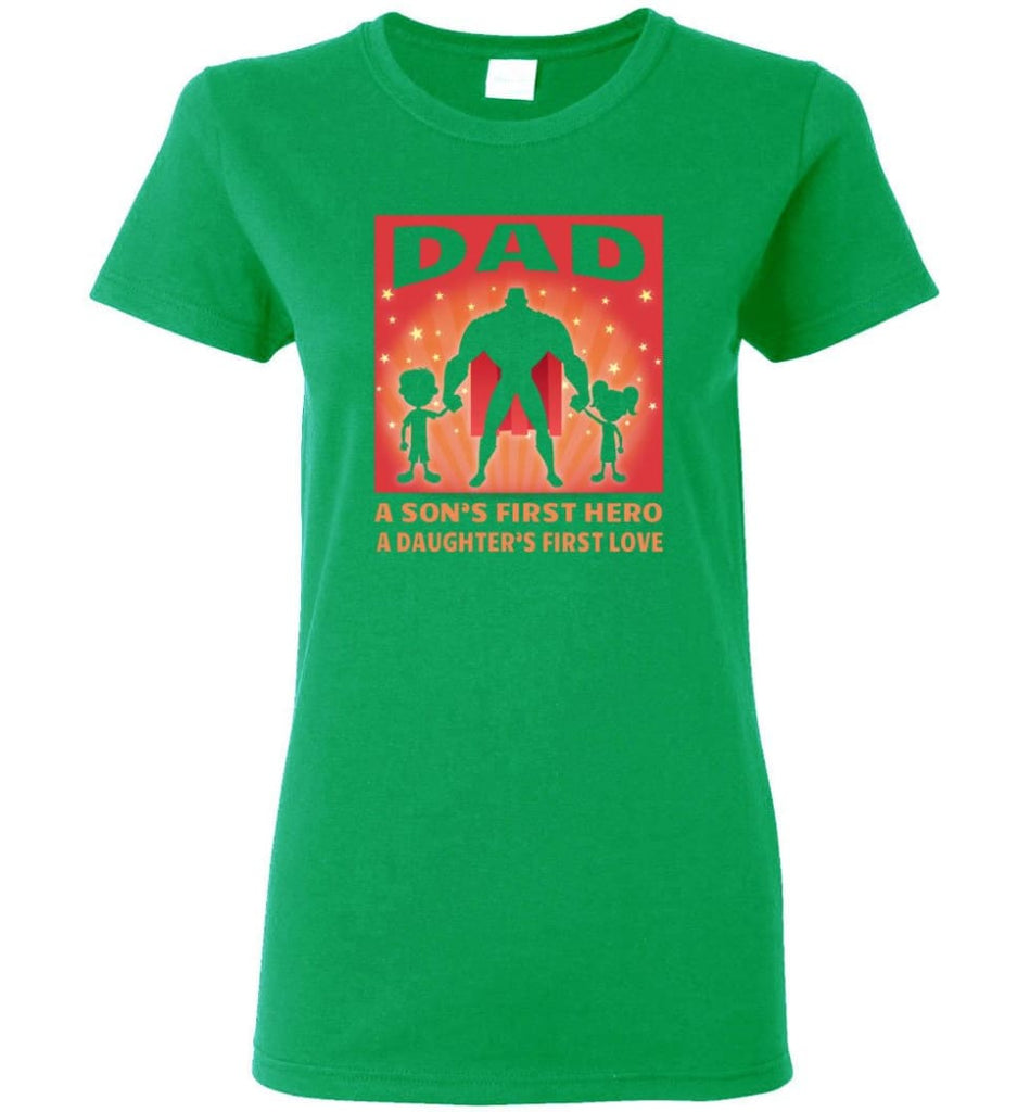 Gift for father dad sons first hero daughters first love Women Tee - Irish Green / M