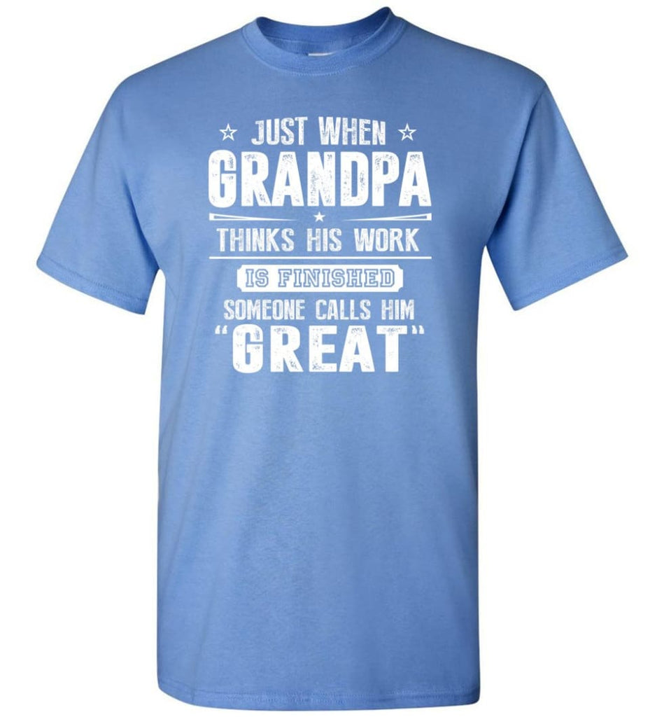 Gift For Great Grandpa Grandpa Thinks His Work Is Finished T-Shirt - Carolina Blue / S