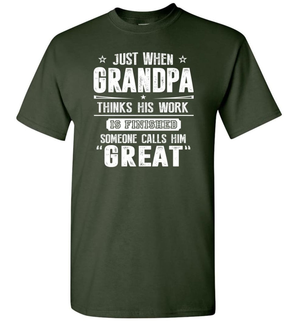 Gift For Great Grandpa Grandpa Thinks His Work Is Finished T-Shirt - Forest Green / S