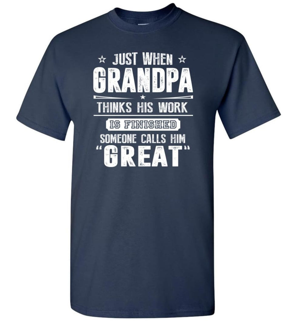 Gift For Great Grandpa Grandpa Thinks His Work Is Finished T-Shirt - Navy / S
