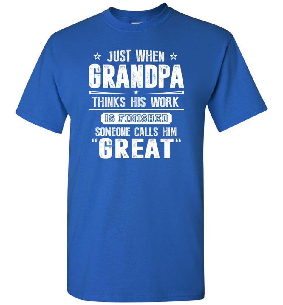 Gift For Great Grandpa Grandpa Thinks His Work Is Finished T-Shirt - Royal / S