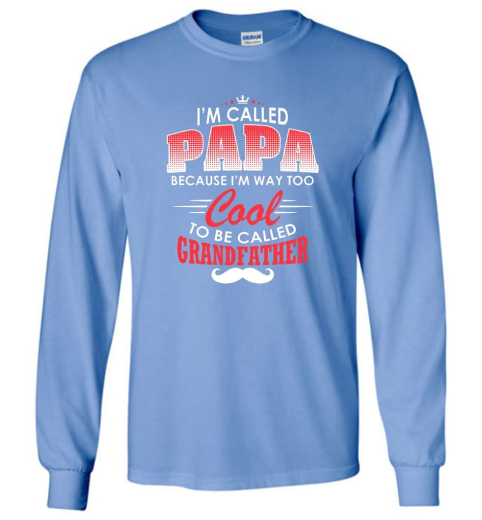 Gift Shirt For Papa Called Papa Call Grandfather - Long Sleeve T-Shirt - Carolina Blue / M