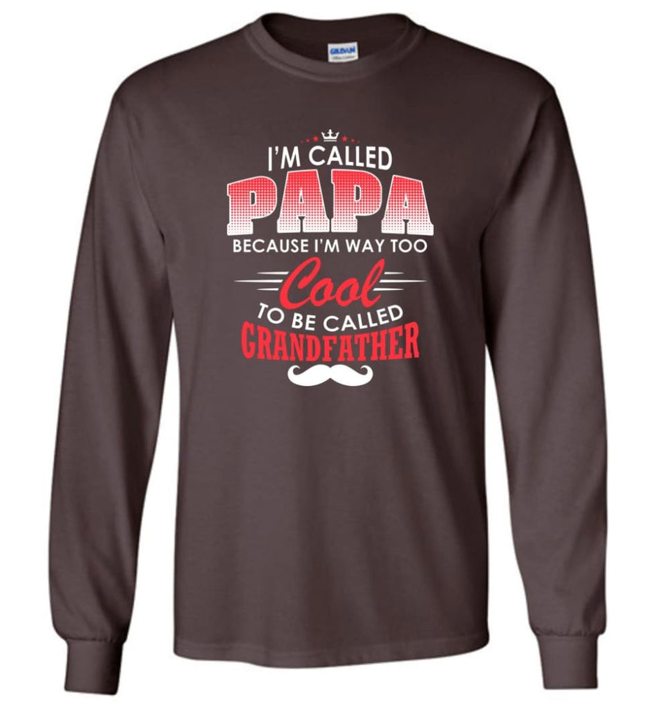 Gift Shirt For Papa Called Papa Call Grandfather - Long Sleeve T-Shirt - Dark Chocolate / M