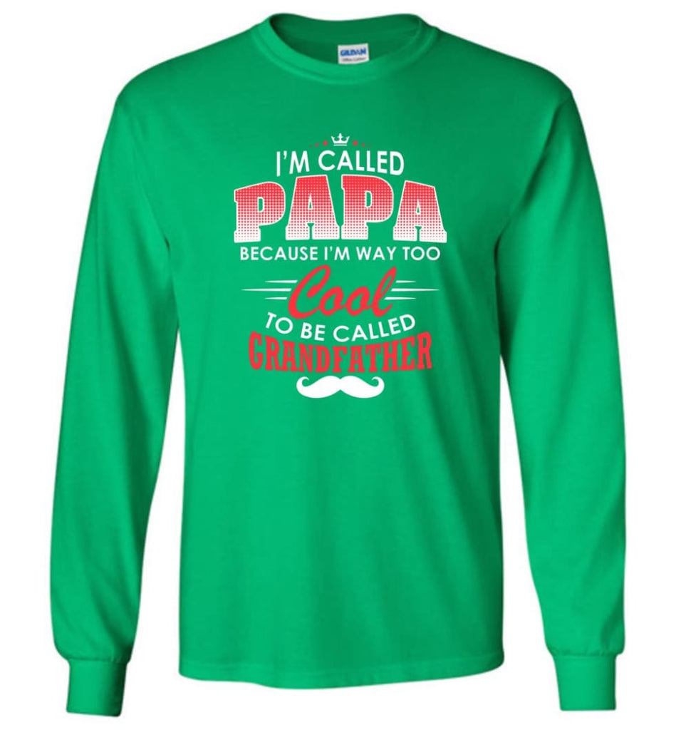 Gift Shirt For Papa Called Papa Call Grandfather - Long Sleeve T-Shirt - Irish Green / M