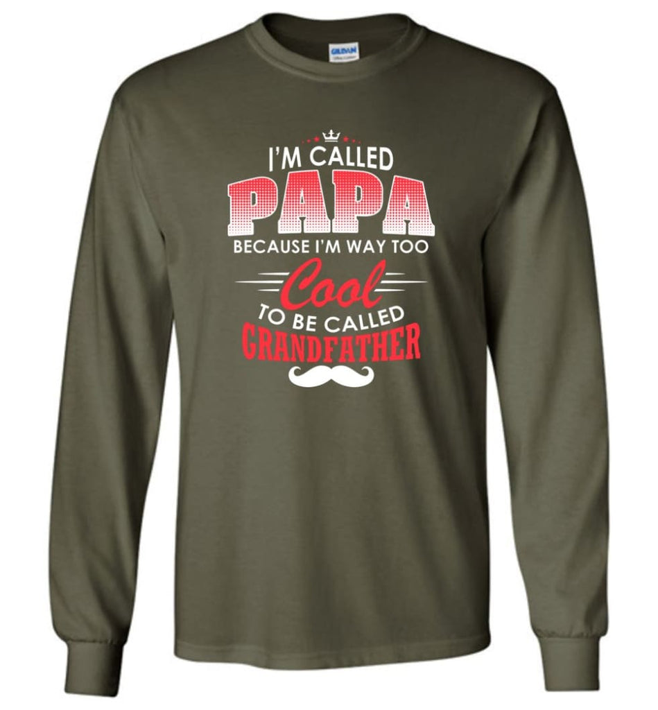 Gift Shirt For Papa Called Papa Call Grandfather - Long Sleeve T-Shirt - Military Green / M