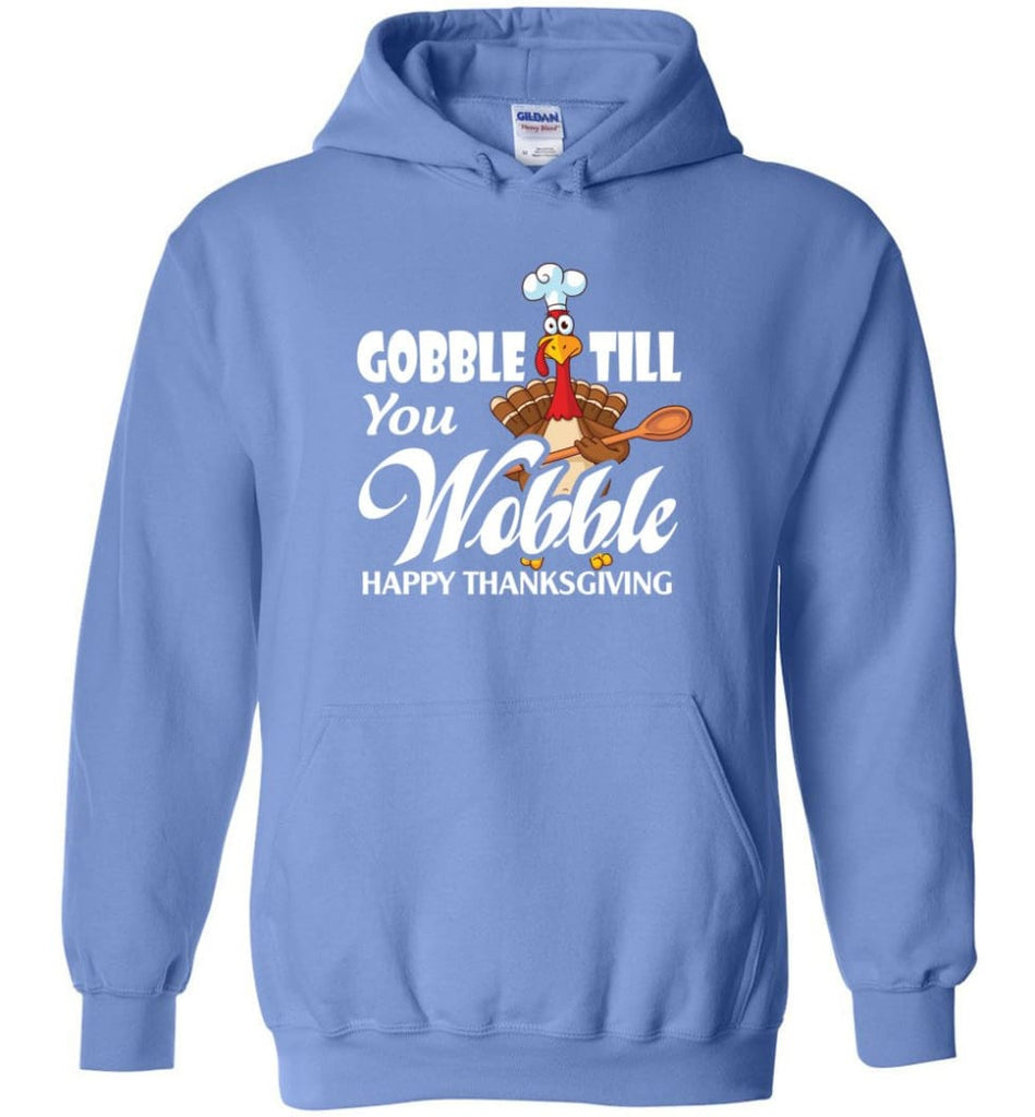 Gobble Till You Wobble Funny Thanksgiving Hoodie - Carolina Blue / M