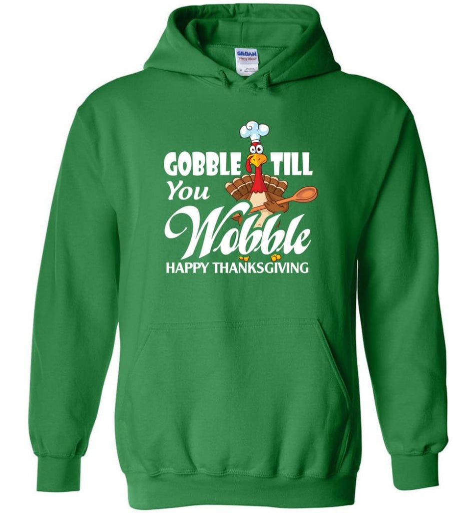 Gobble Till You Wobble Funny Thanksgiving Hoodie - Irish Green / M