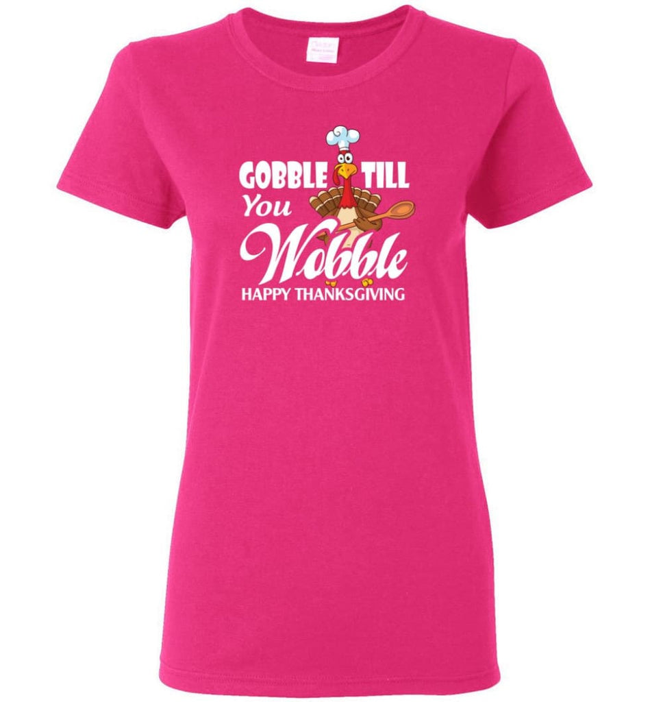 Gobble Till You Wobble Funny Thanksgiving Women Tee - Heliconia / M