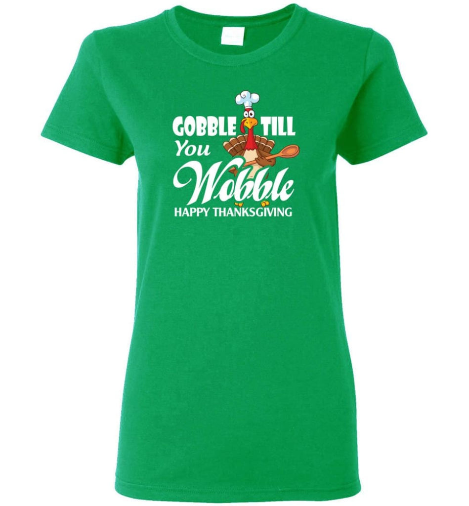 Gobble Till You Wobble Funny Thanksgiving Women Tee - Irish Green / M