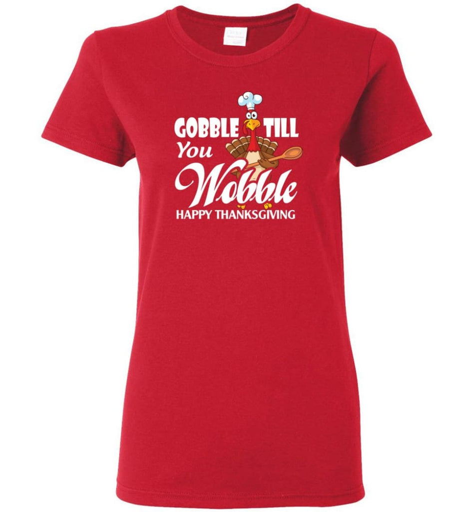 Gobble Till You Wobble Funny Thanksgiving Women Tee - Red / M